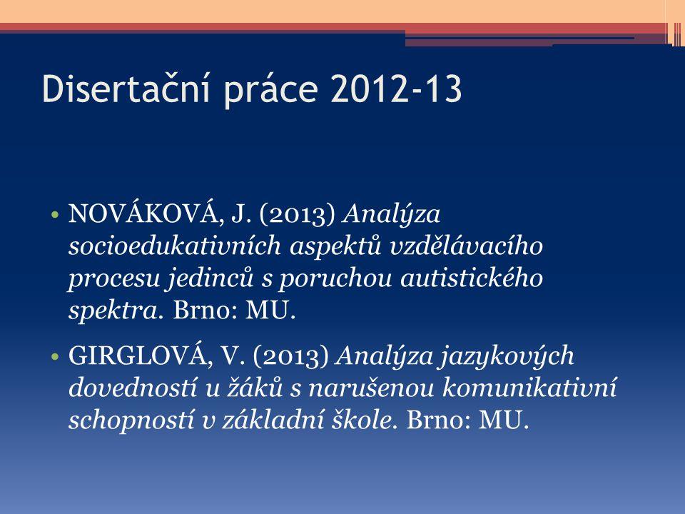 Disertační práce 2012-13 NOVÁKOVÁ, J. (2013) Analýza socioedukativních aspektů vzdělávacího procesu jedinců s poruchou autistického spektra. Brno: MU.