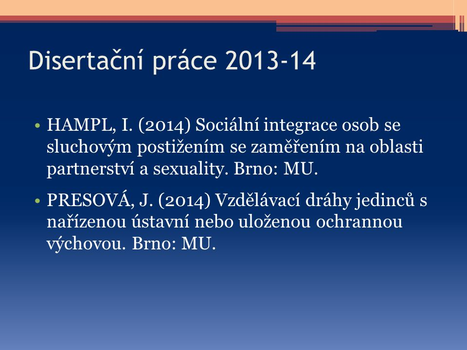 Disertační práce 2013-14 HAMPL, I. (2014) Sociální integrace osob se sluchovým postižením se zaměřením na oblasti partnerství a sexuality. Brno: MU. P