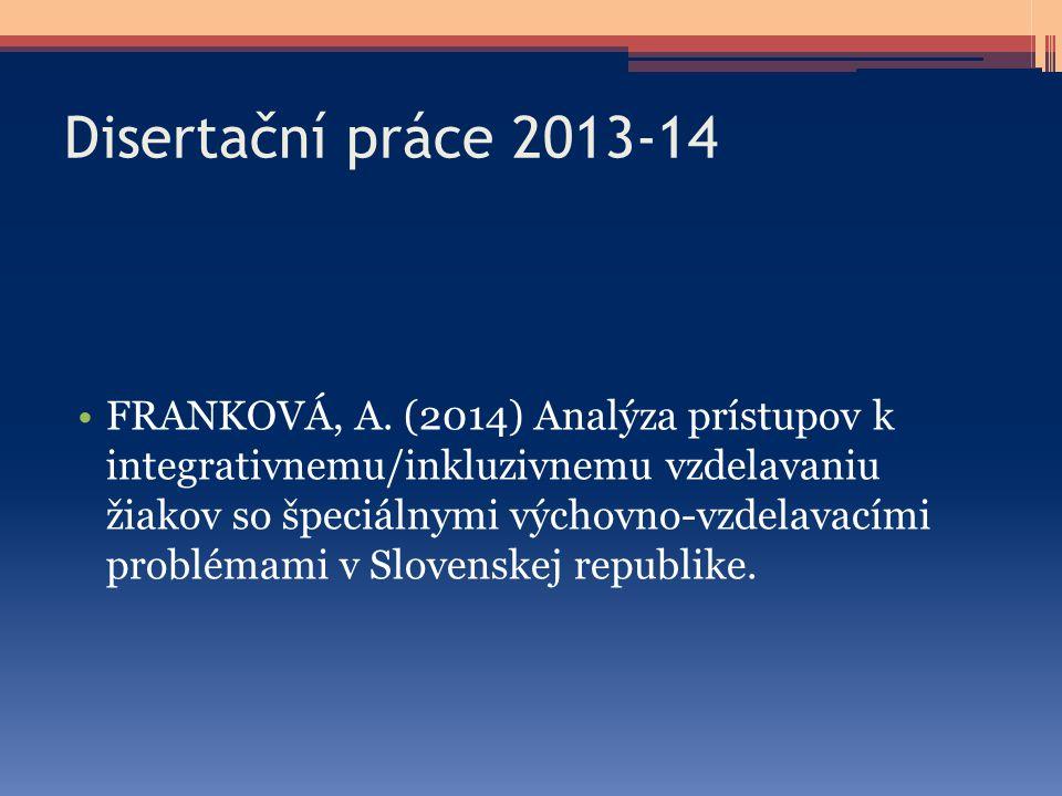 Disertační práce 2013-14 FRANKOVÁ, A. (2014) Analýza prístupov k integrativnemu/inkluzivnemu vzdelavaniu žiakov so špeciálnymi výchovno-vzdelavacími p