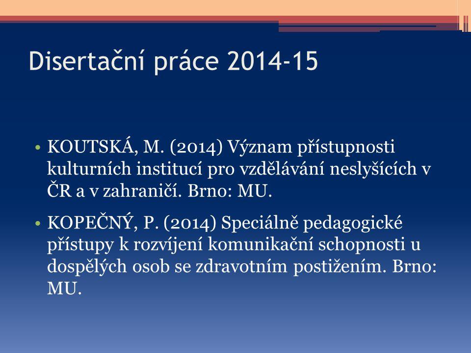 Disertační práce 2014-15 KOUTSKÁ, M. (2014) Význam přístupnosti kulturních institucí pro vzdělávání neslyšících v ČR a v zahraničí. Brno: MU. KOPEČNÝ,