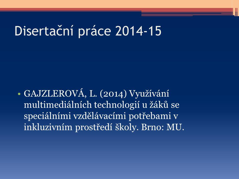 Disertační práce 2014-15 GAJZLEROVÁ, L. (2014) Využívání multimediálních technologií u žáků se speciálními vzdělávacími potřebami v inkluzivním prostř