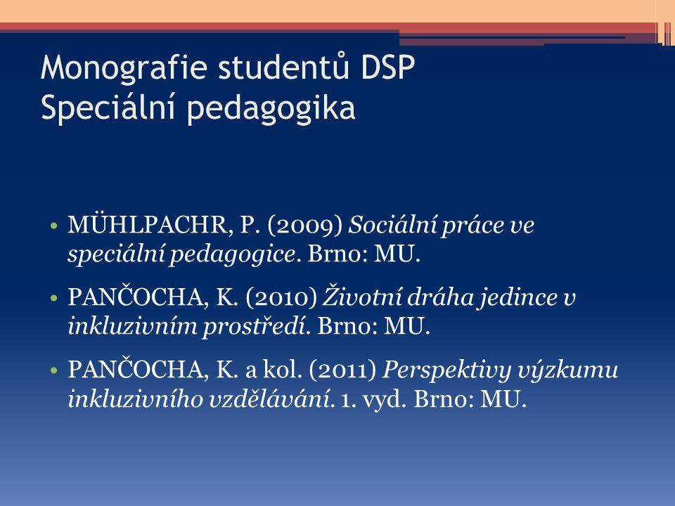 Monografie studentů DSP Speciální pedagogika MÜHLPACHR, P. (2009) Sociální práce ve speciální pedagogice. Brno: MU. PANČOCHA, K. (2010) Životní dráha