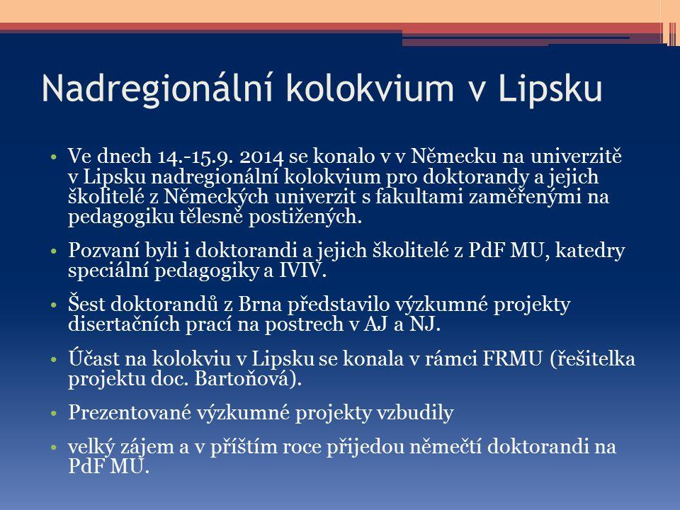 Nadregionální kolokvium v Lipsku Ve dnech 14.-15.9. 2014 se konalo v v Německu na univerzitě v Lipsku nadregionální kolokvium pro doktorandy a jejich