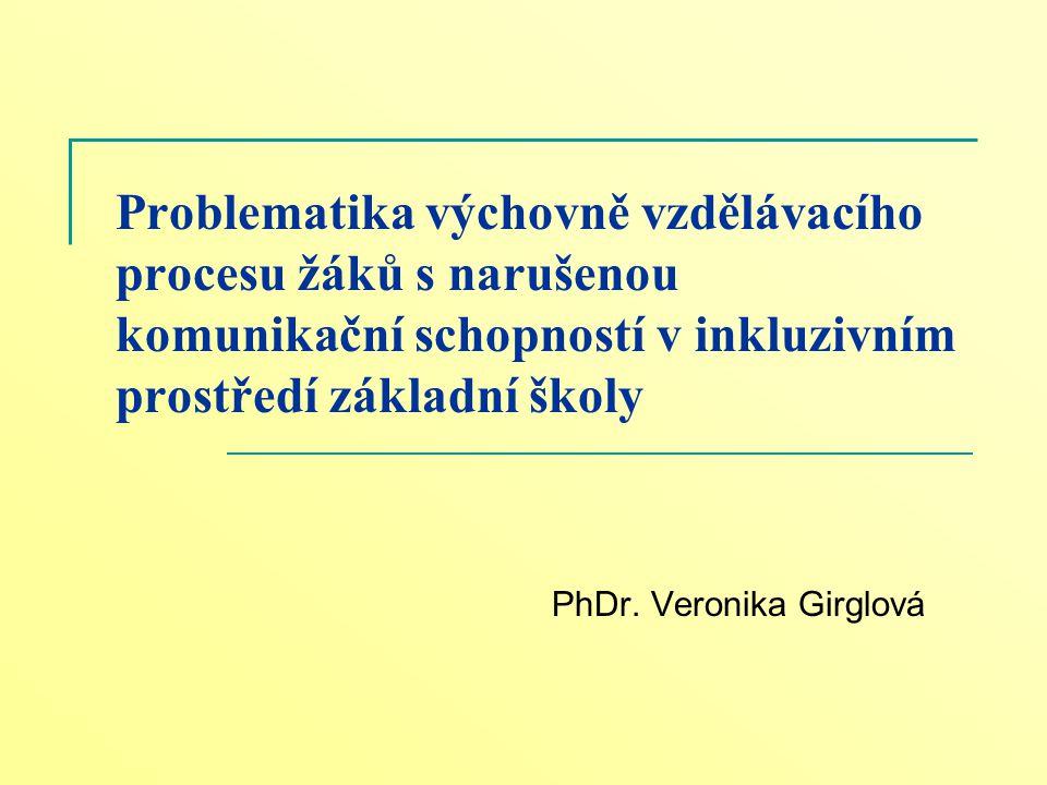 Problematika výchovně vzdělávacího procesu žáků s narušenou komunikační schopností v inkluzivním prostředí základní školy PhDr. Veronika Girglová