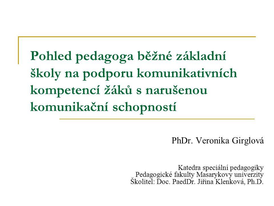 Pohled pedagoga běžné základní školy na podporu komunikativních kompetencí žáků s narušenou komunikační schopností PhDr. Veronika Girglová Katedra spe