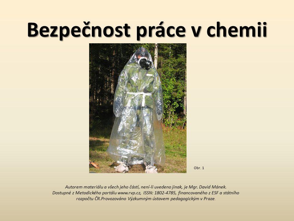Bezpečnost práce v chemii Autorem materiálu a všech jeho částí, není-li uvedeno jinak, je Mgr. David Mánek. Dostupné z Metodického portálu www.rvp.cz,