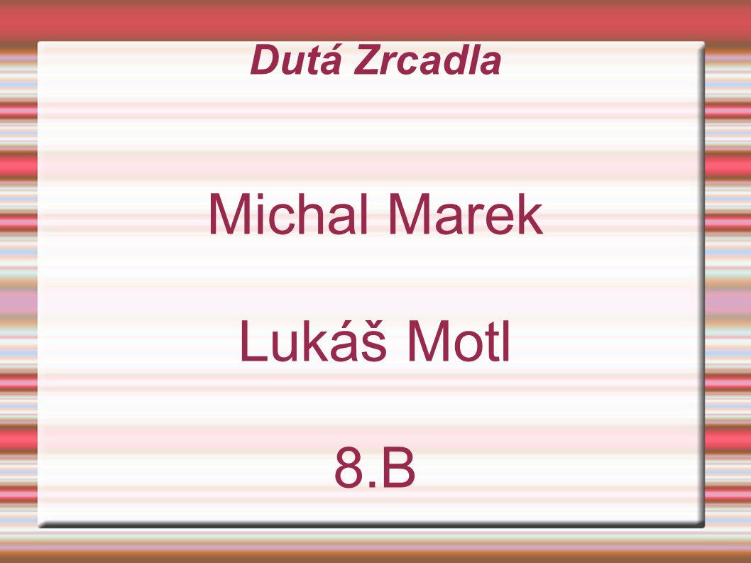 Dutá Zrcadla Michal Marek Lukáš Motl 8.B