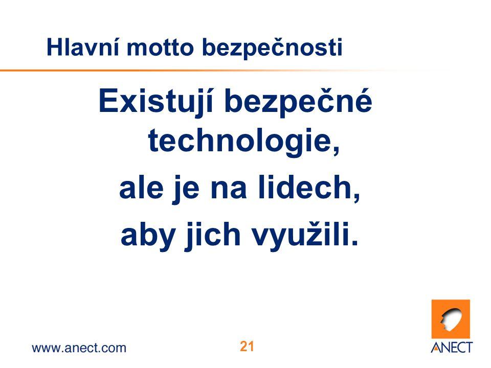 21 Hlavní motto bezpečnosti Existují bezpečné technologie, ale je na lidech, aby jich využili.