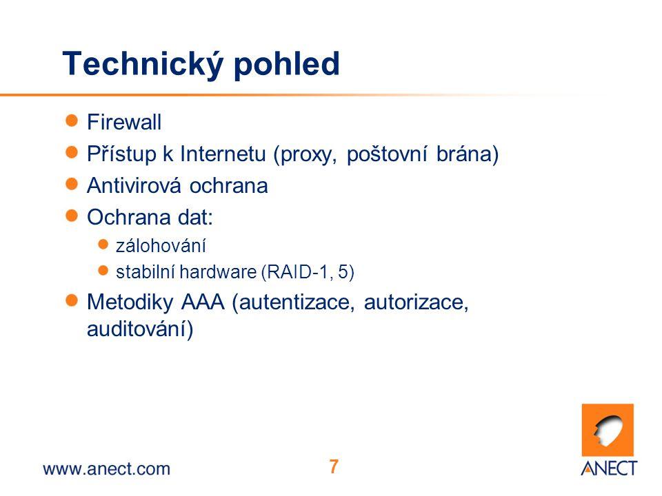 7 Technický pohled Firewall Přístup k Internetu (proxy, poštovní brána) Antivirová ochrana Ochrana dat: zálohování stabilní hardware (RAID-1, 5) Metodiky AAA (autentizace, autorizace, auditování)