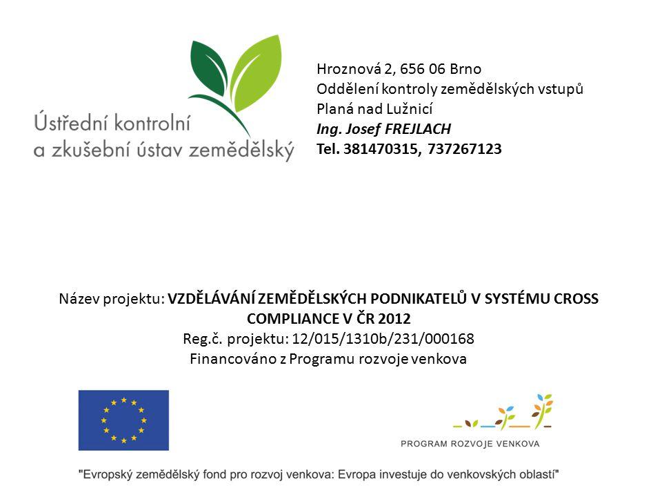 Hroznová 2, 656 06 Brno Oddělení kontroly zemědělských vstupů Planá nad Lužnicí Ing. Josef FREJLACH Tel. 381470315, 737267123 Název projektu: VZDĚLÁVÁ