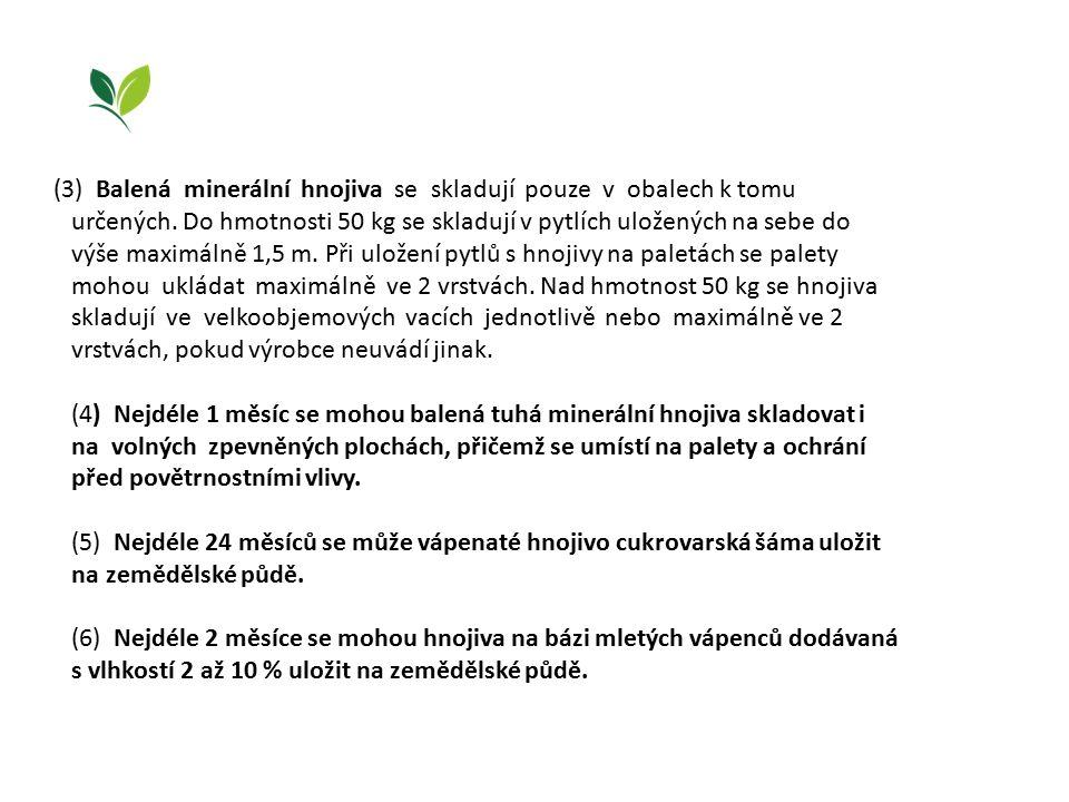 (3) Balená minerální hnojiva se skladují pouze v obalech k tomu určených. Do hmotnosti 50 kg se skladují v pytlích uložených na sebe do výše maximálně