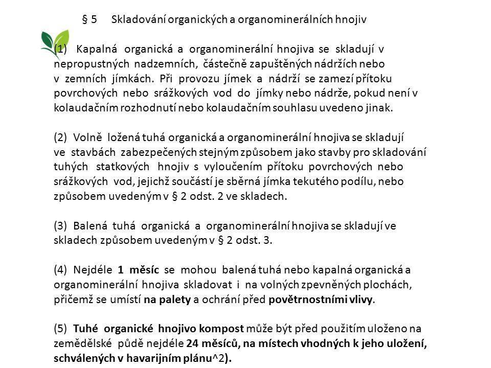 § 5 Skladování organických a organominerálních hnojiv (1) Kapalná organická a organominerální hnojiva se skladují v nepropustných nadzemních, částečně zapuštěných nádržích nebo v zemních jímkách.