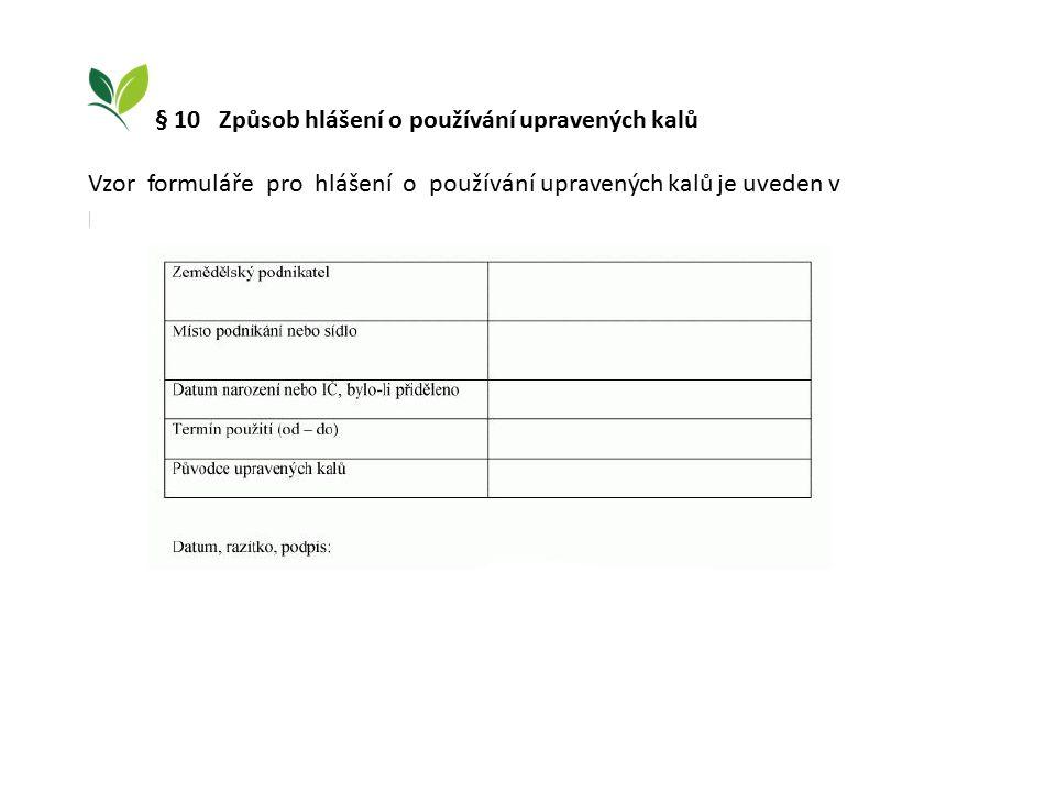 § 10 Způsob hlášení o používání upravených kalů Vzor formuláře pro hlášení o používání upravených kalů je uveden v příloze č.