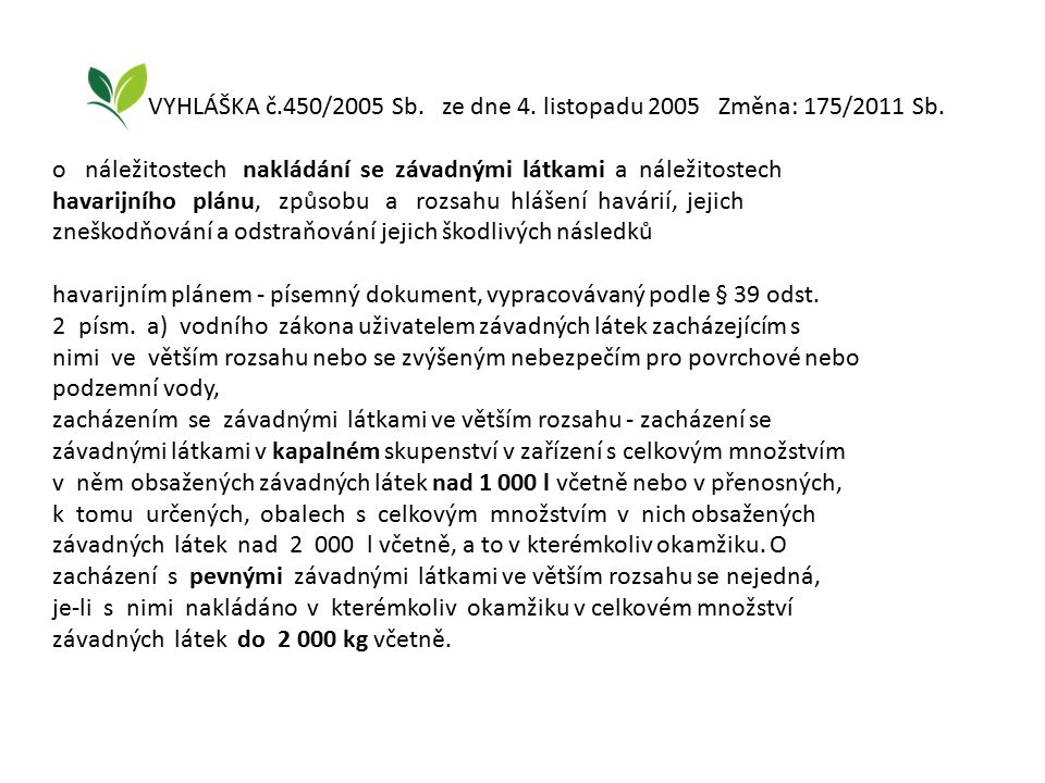 VYHLÁŠKA č.450/2005 Sb. ze dne 4. listopadu 2005 Změna: 175/2011 Sb. o náležitostech nakládání se závadnými látkami a náležitostech havarijního plánu,