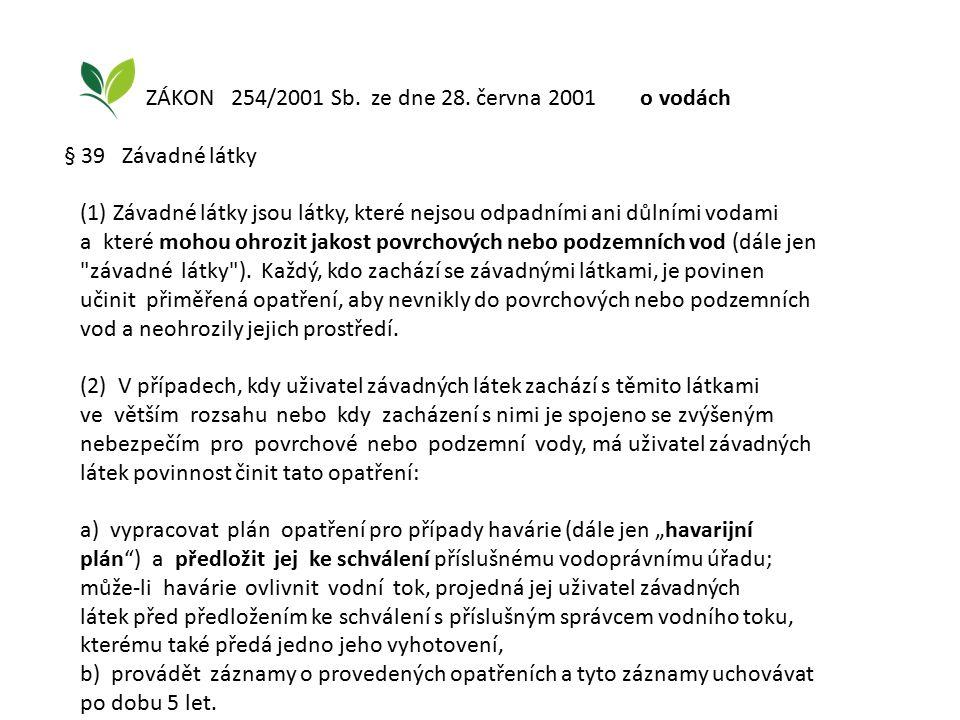 ZÁKON 254/2001 Sb. ze dne 28. června 2001 o vodách § 39 Závadné látky (1) Závadné látky jsou látky, které nejsou odpadními ani důlními vodami a které
