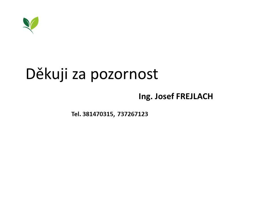 Děkuji za pozornost Ing. Josef FREJLACH Tel. 381470315, 737267123