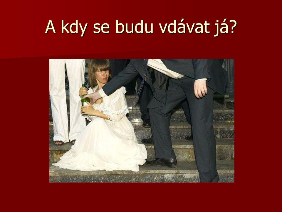 A kdy se budu vdávat já?