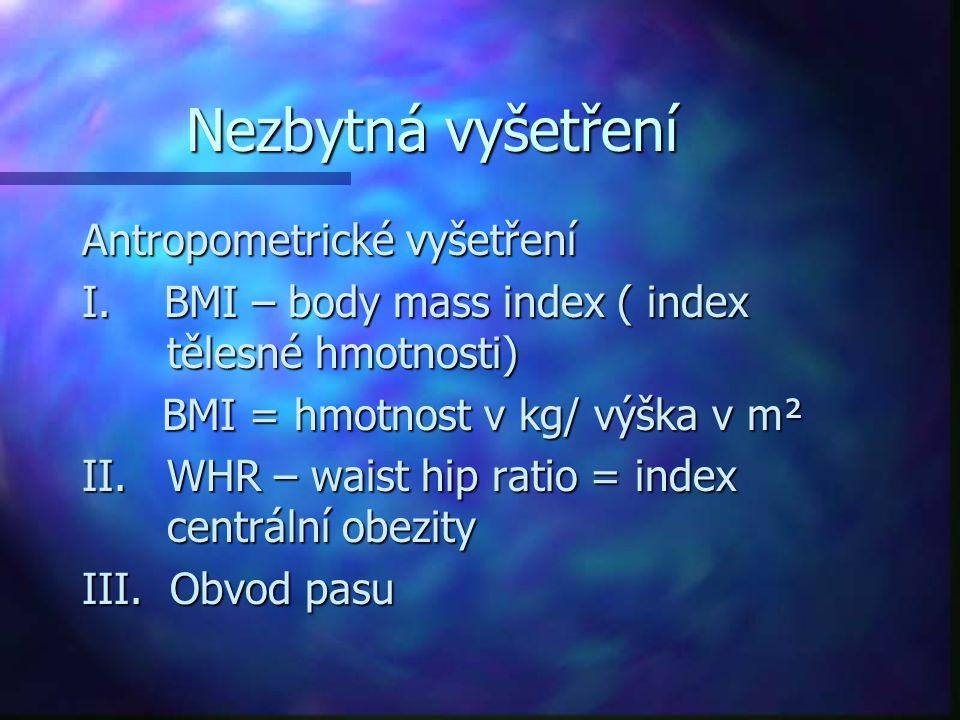 Nezbytná vyšetření Antropometrické vyšetření I. BMI – body mass index ( index tělesné hmotnosti) BMI = hmotnost v kg/ výška v m² BMI = hmotnost v kg/