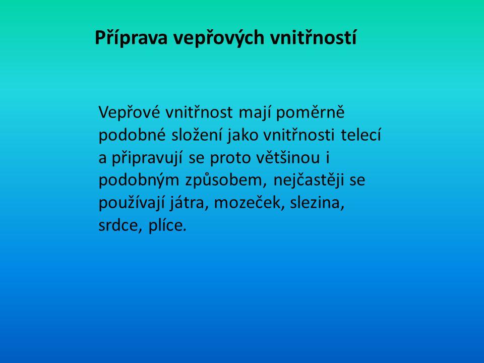 Příprava vepřových vnitřností Vepřové vnitřnost mají poměrně podobné složení jako vnitřnosti telecí a připravují se proto většinou i podobným způsobem