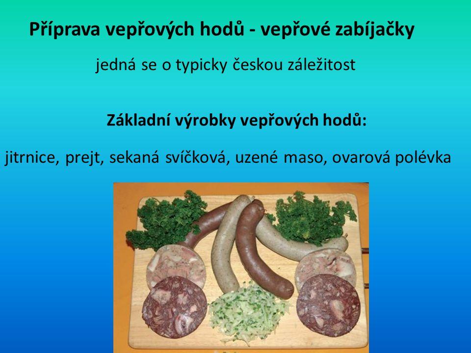 Příprava vepřových hodů - vepřové zabíjačky jedná se o typicky českou záležitost Základní výrobky vepřových hodů: jitrnice, prejt, sekaná svíčková, uz
