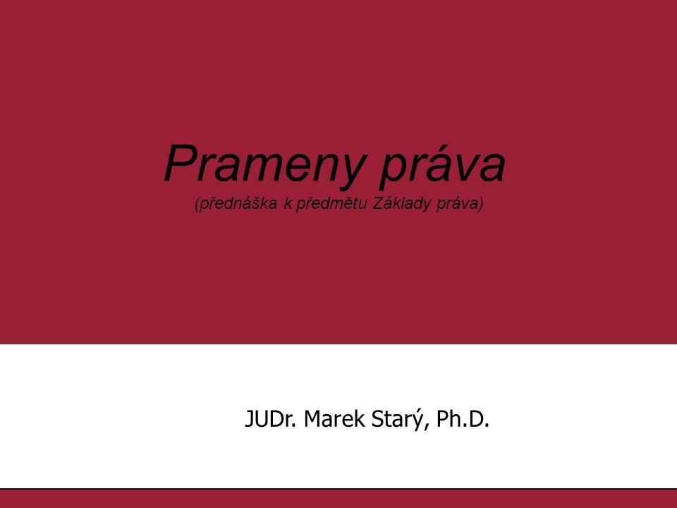 1.1. Prameny práva (přednáška k předmětu Základy práva) JUDr. Marek Starý, Ph.D.