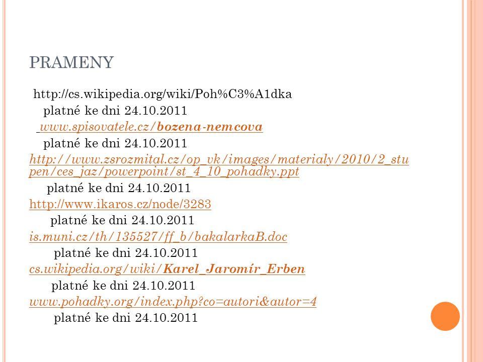 PRAMENY http://cs.wikipedia.org/wiki/Poh%C3%A1dka platné ke dni 24.10.2011 www.spisovatele.cz/ bozena - nemcovawww.spisovatele.cz/ bozena - nemcova pl