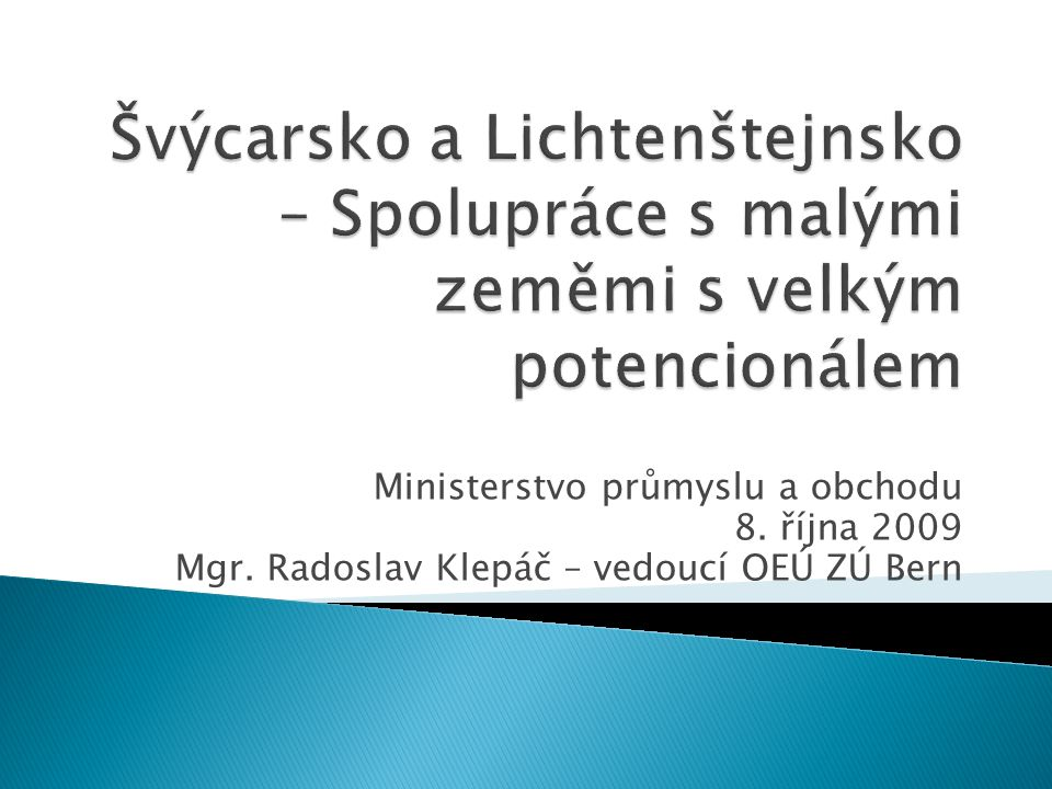 Ministerstvo průmyslu a obchodu 8. října 2009 Mgr. Radoslav Klepáč – vedoucí OEÚ ZÚ Bern