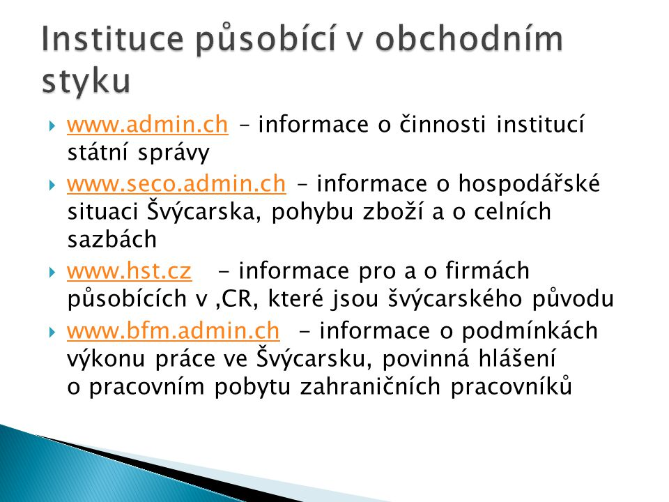  www.admin.ch – informace o činnosti institucí státní správy www.admin.ch  www.seco.admin.ch – informace o hospodářské situaci Švýcarska, pohybu zbo