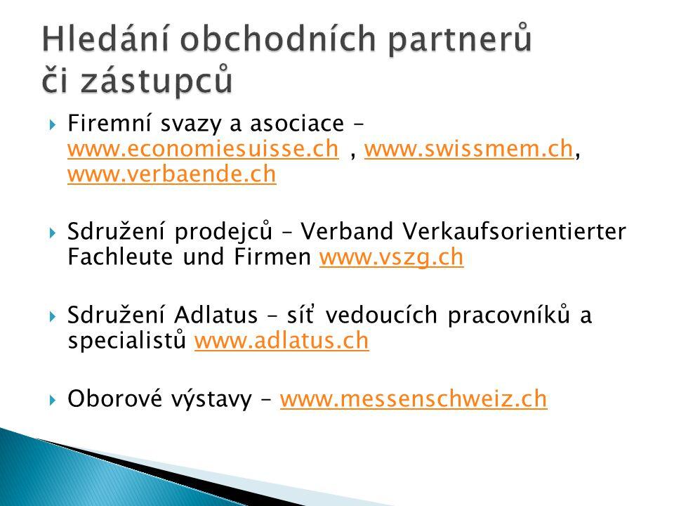  Firemní svazy a asociace – www.economiesuisse.ch, www.swissmem.ch, www.verbaende.ch www.economiesuisse.chwww.swissmem.ch www.verbaende.ch  Sdružení
