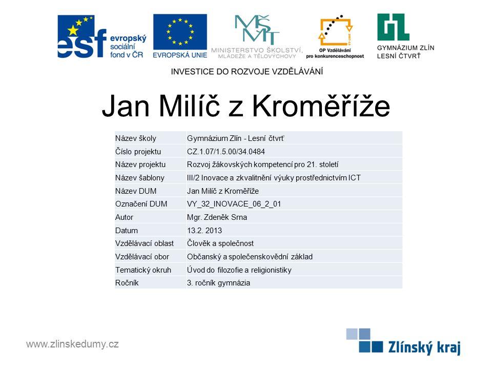 Jan Milíč z Kroměříže www.zlinskedumy.cz Název školyGymnázium Zlín - Lesní čtvrť Číslo projektuCZ.1.07/1.5.00/34.0484 Název projektuRozvoj žákovských kompetencí pro 21.
