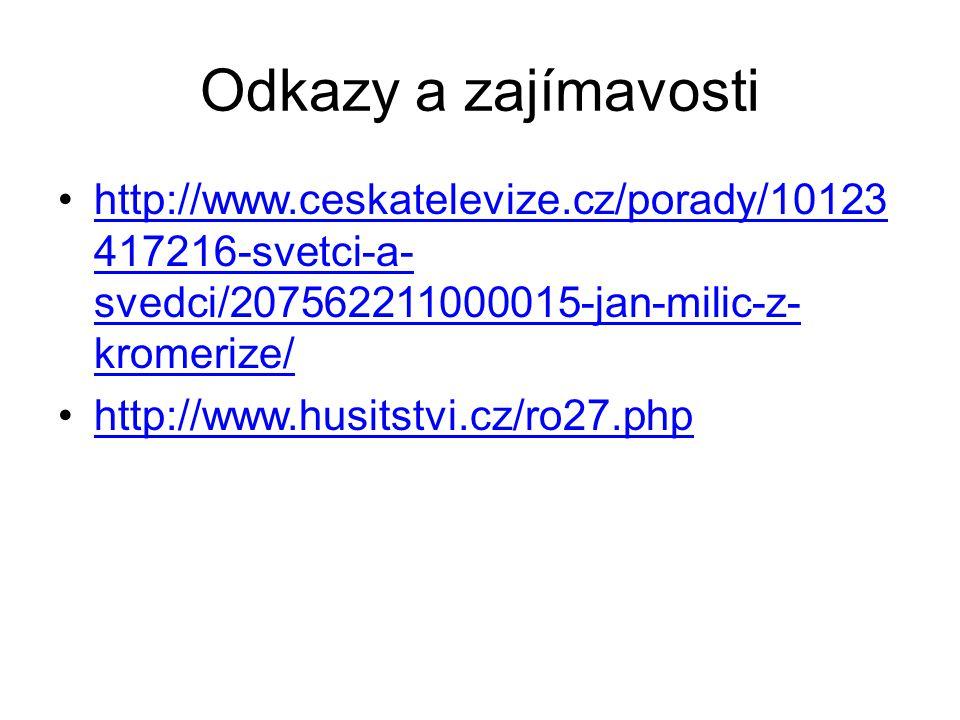 Odkazy a zajímavosti http://www.ceskatelevize.cz/porady/10123 417216-svetci-a- svedci/207562211000015-jan-milic-z- kromerize/http://www.ceskatelevize.cz/porady/10123 417216-svetci-a- svedci/207562211000015-jan-milic-z- kromerize/ http://www.husitstvi.cz/ro27.php
