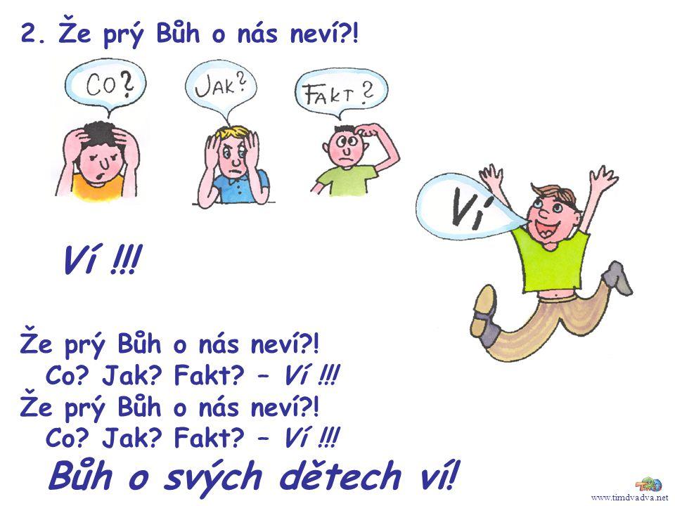 www.timdvadva.net 2.Že prý Bůh o nás neví?. Ví !!.