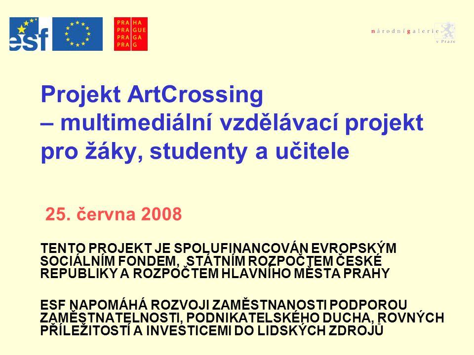 Projekt ArtCrossing – multimediální vzdělávací projekt pro žáky, studenty a učitele 25. června 2008 TENTO PROJEKT JE SPOLUFINANCOVÁN EVROPSKÝM SOCIÁLN