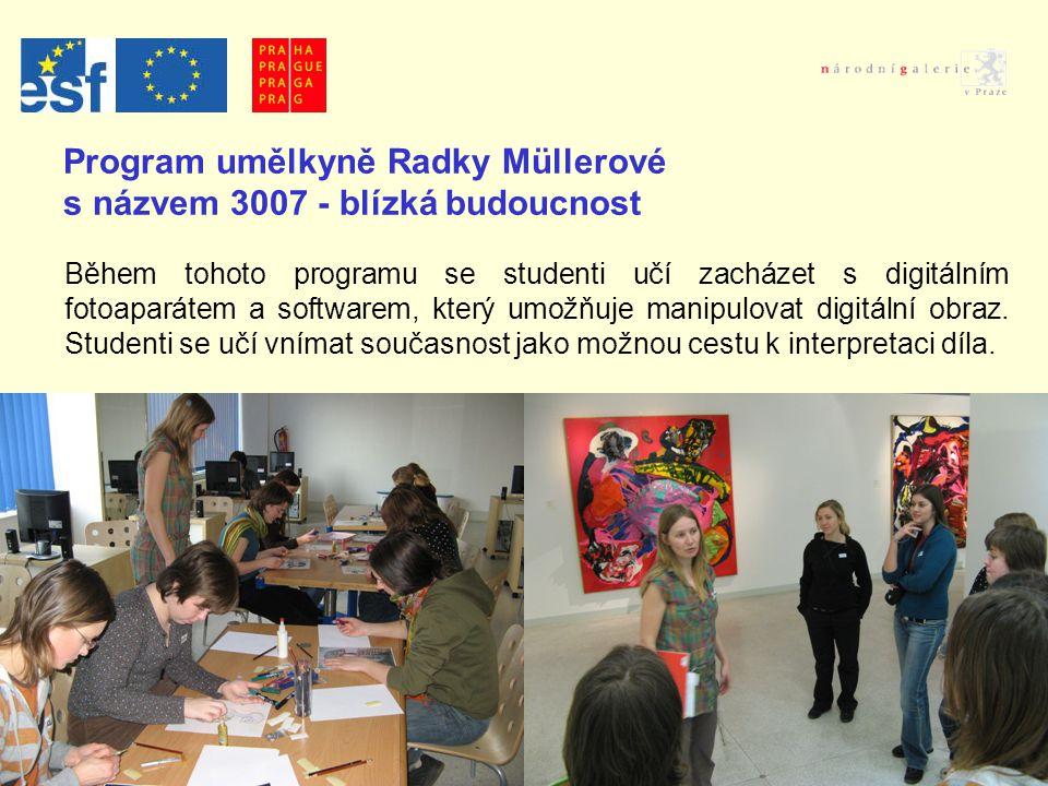 Program umělkyně Radky Müllerové s názvem 3007 - blízká budoucnost Během tohoto programu se studenti učí zacházet s digitálním fotoaparátem a software