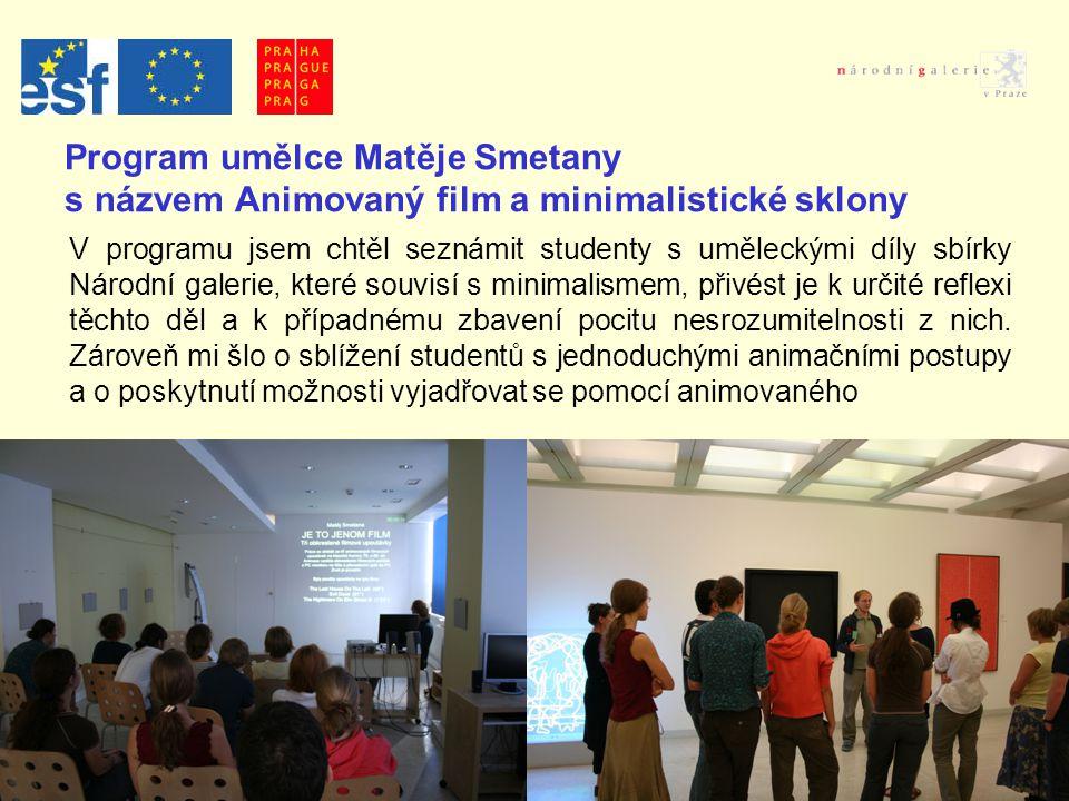Program umělce Matěje Smetany s názvem Animovaný film a minimalistické sklony V programu jsem chtěl seznámit studenty s uměleckými díly sbírky Národní