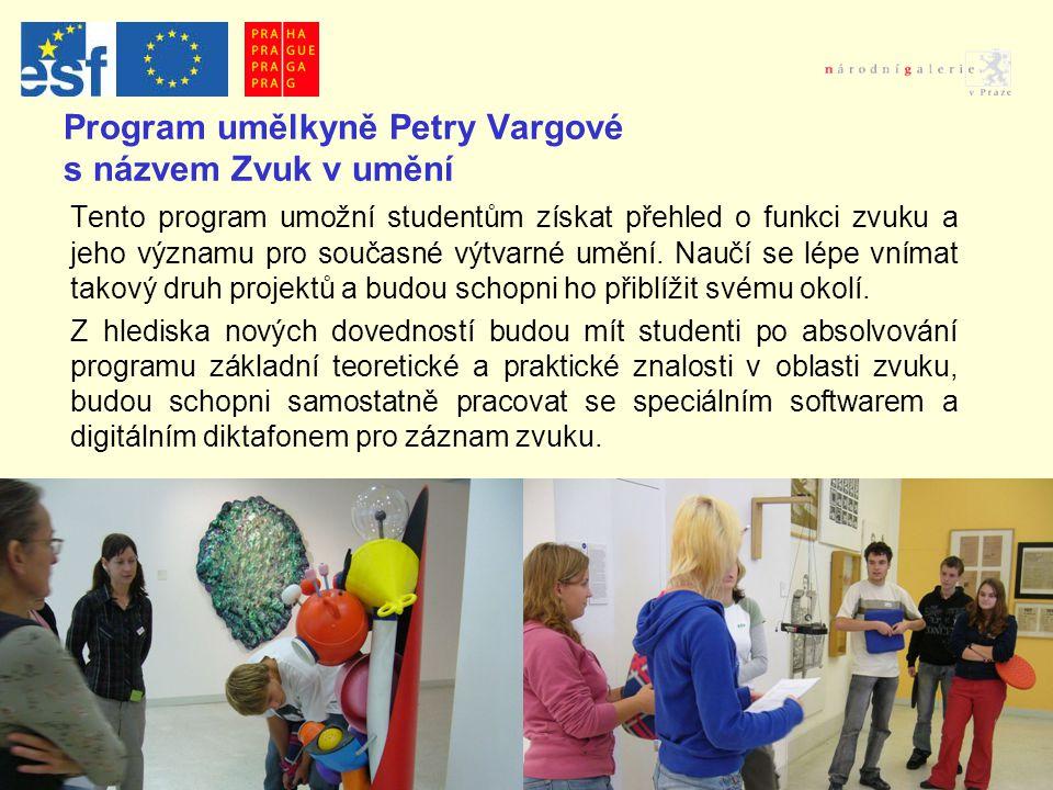 Program umělkyně Petry Vargové s názvem Zvuk v umění Tento program umožní studentům získat přehled o funkci zvuku a jeho významu pro současné výtvarné umění.