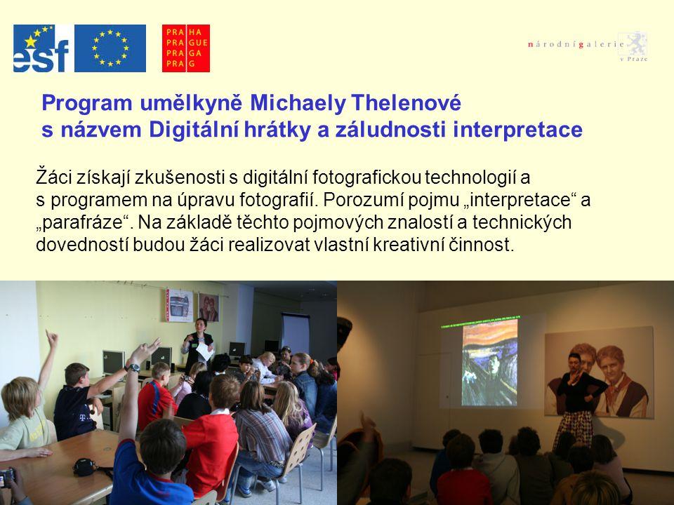Program umělkyně Michaely Thelenové s názvem Digitální hrátky a záludnosti interpretace Žáci získají zkušenosti s digitální fotografickou technologií a s programem na úpravu fotografií.