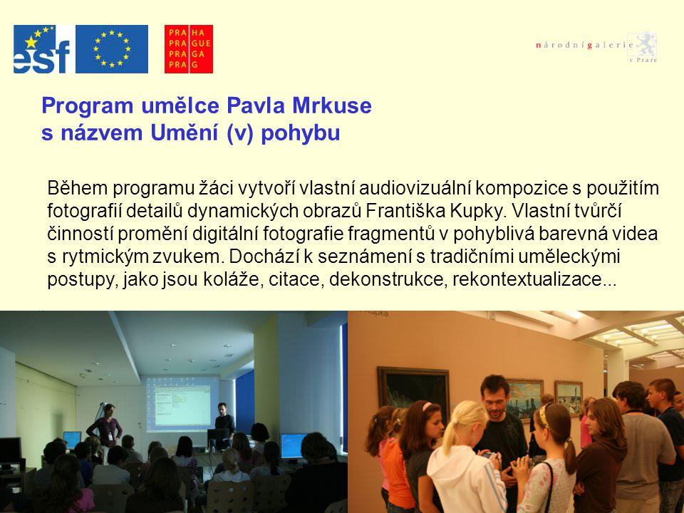Program umělce Pavla Mrkuse s názvem Umění (v) pohybu Během programu žáci vytvoří vlastní audiovizuální kompozice s použitím fotografií detailů dynamických obrazů Františka Kupky.