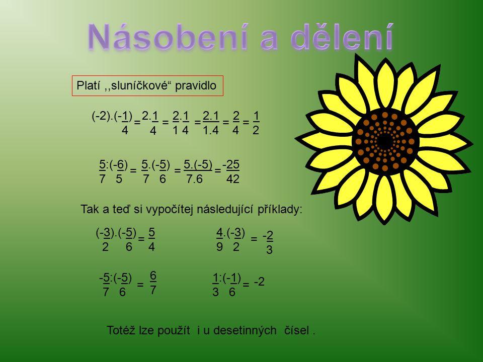 Platí,,sluníčkové pravidlo (-2,2)+10+(-5,1)=-2,2+10-5,1=7,8-5,1=2,7 (-5,2)-(-10,2)-3,1=-5,2+10,2-3,1=5-3,1=1,9 -1+3+6+(-8)-5-(-7)= -1+2-(-6) 2 2 2 Procvičte se: 2 7272 -1 +3 4 2 === = -1+6 4 5 4 1 4