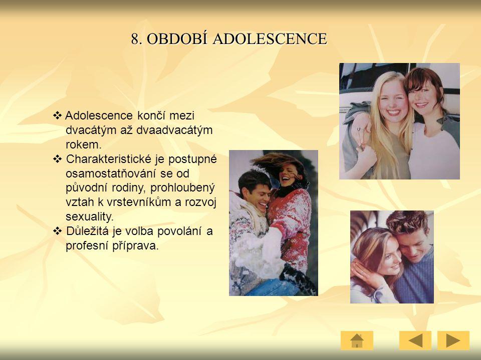 8.OBDOBÍ ADOLESCENCE  Adolescence končí mezi dvacátým až dvaadvacátým rokem.