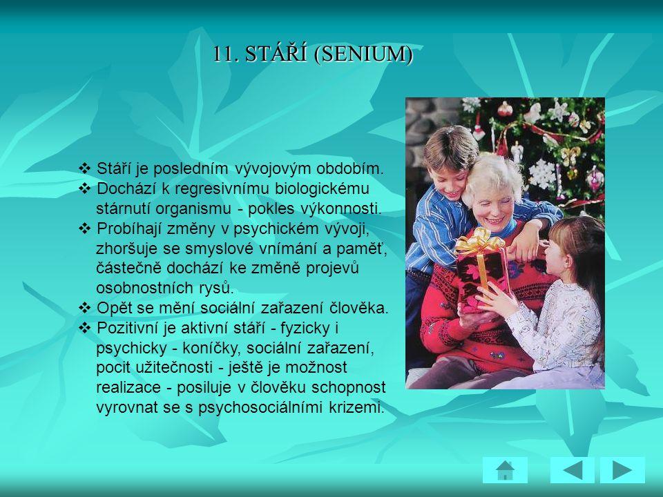 11.STÁŘÍ (SENIUM)  Stáří je posledním vývojovým obdobím.