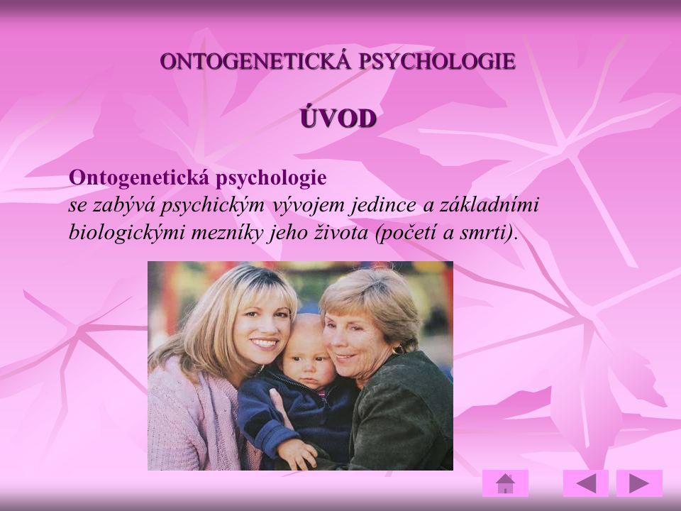 ONTOGENETICKÁ PSYCHOLOGIE ÚVOD Ontogenetická psychologie se zabývá psychickým vývojem jedince a základními biologickými mezníky jeho života (početí a smrti).