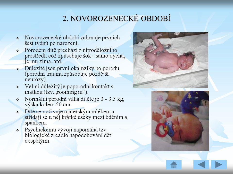 2.NOVOROZENECKÉ OBDOBÍ   Novorozenecké období zahrnuje prvních šest týdnů po narození.