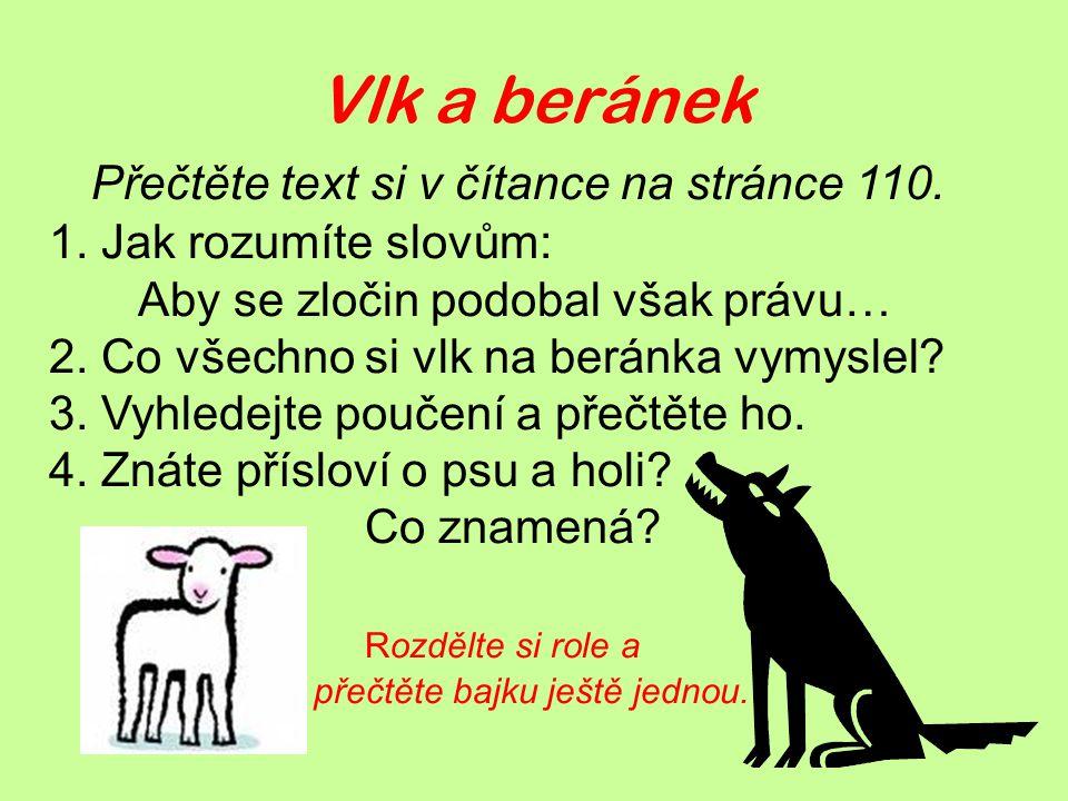 Vlk a beránek Přečtěte text si v čítance na stránce 110. 1. Jak rozumíte slovům: Aby se zločin podobal však právu… 2. Co všechno si vlk na beránka vym
