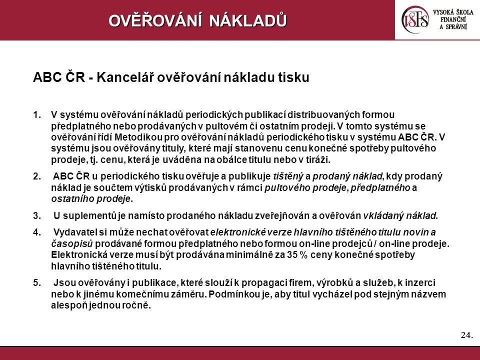 24. OVĚŘOVÁNÍ NÁKLADŮ ABC ČR - Kancelář ověřování nákladu tisku 1.V systému ověřování nákladů periodických publikací distribuovaných formou předplatné