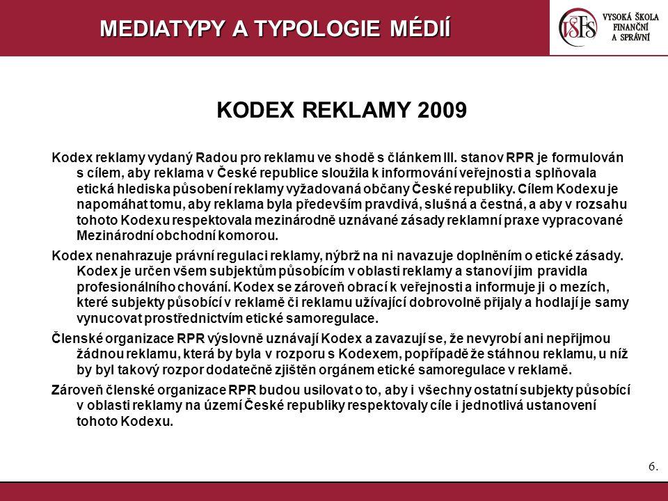 6.6. MEDIATYPY A TYPOLOGIE MÉDIÍ KODEX REKLAMY 2009 Kodex reklamy vydaný Radou pro reklamu ve shodě s článkem III. stanov RPR je formulován s cílem, a