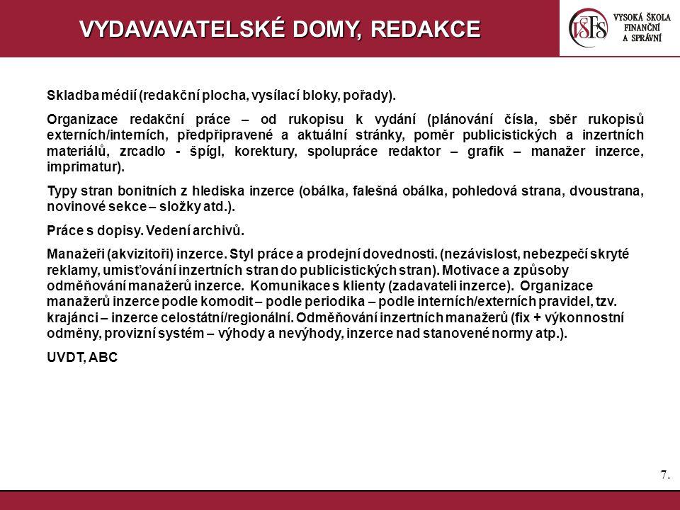 7.7. VYDAVAVATELSKÉ DOMY, REDAKCE Skladba médií (redakční plocha, vysílací bloky, pořady). Organizace redakční práce – od rukopisu k vydání (plánování