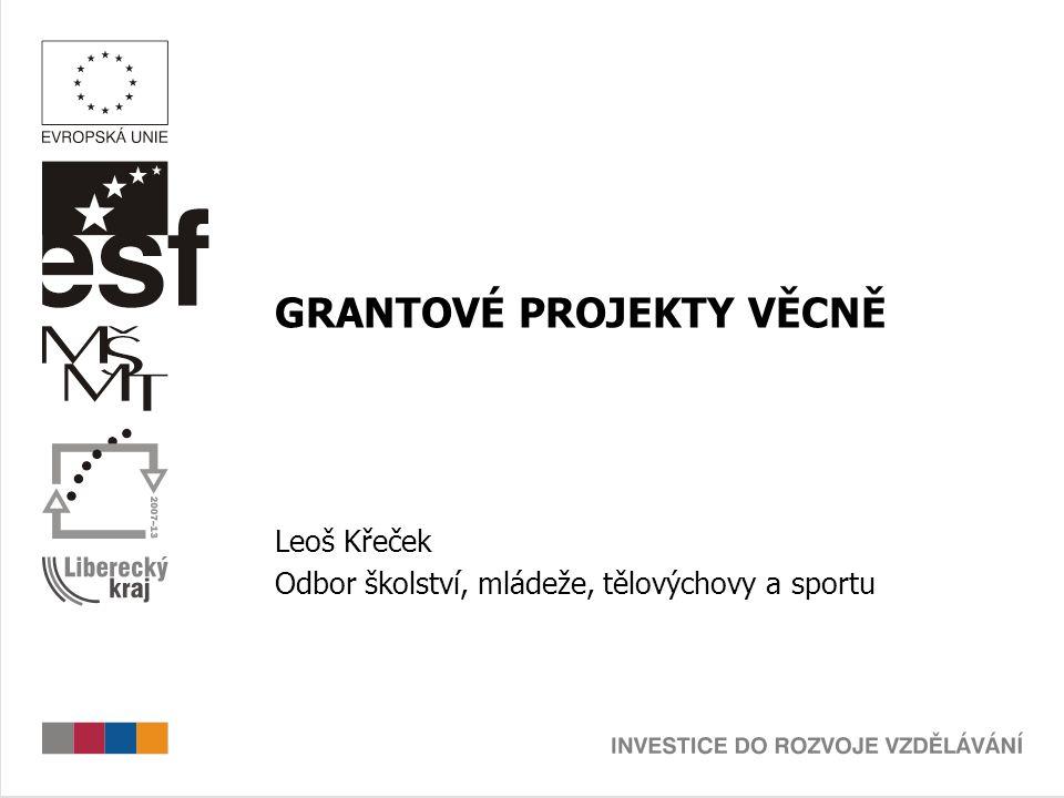 GRANTOVÉ PROJEKTY VĚCNĚ Leoš Křeček Odbor školství, mládeže, tělovýchovy a sportu
