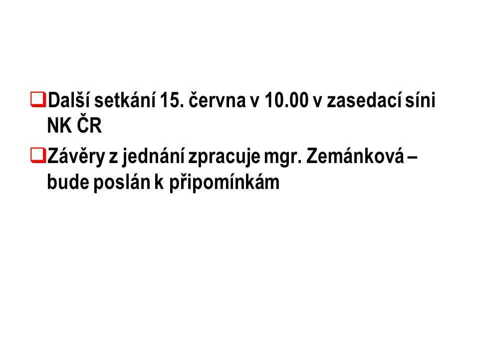  Další setkání 15. června v 10.00 v zasedací síni NK ČR  Závěry z jednání zpracuje mgr.