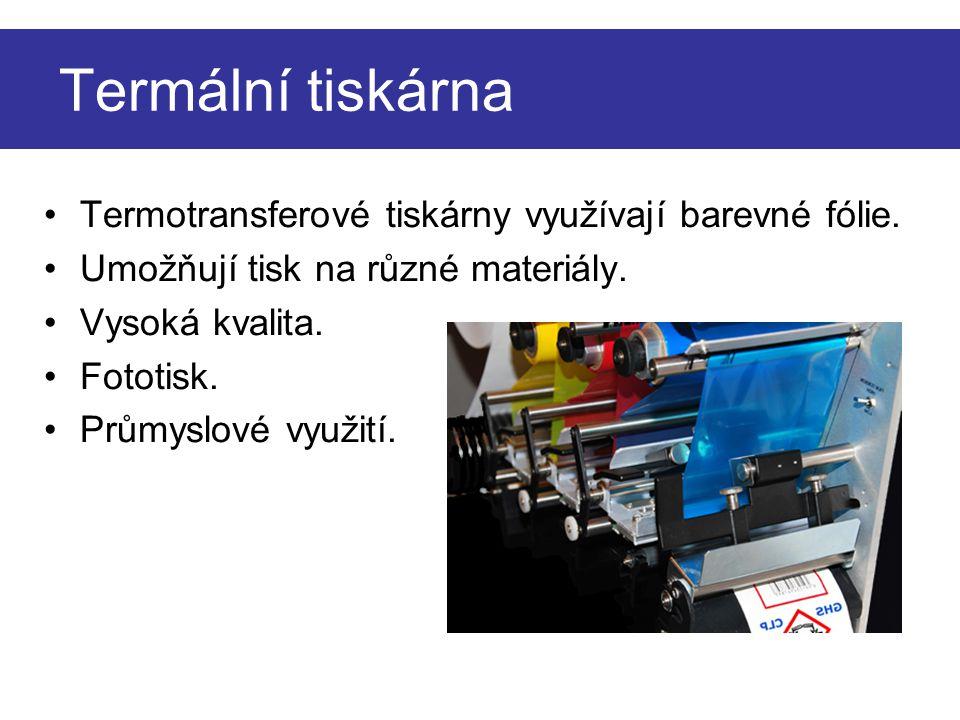 Termální tiskárna Termotransferové tiskárny využívají barevné fólie. Umožňují tisk na různé materiály. Vysoká kvalita. Fototisk. Průmyslové využití.